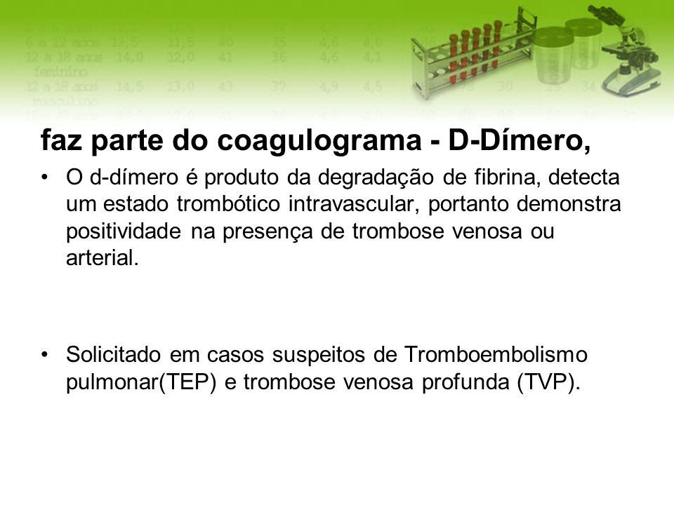 faz parte do coagulograma - D-Dímero, O d-dímero é produto da degradação de fibrina, detecta um estado trombótico intravascular, portanto demonstra po