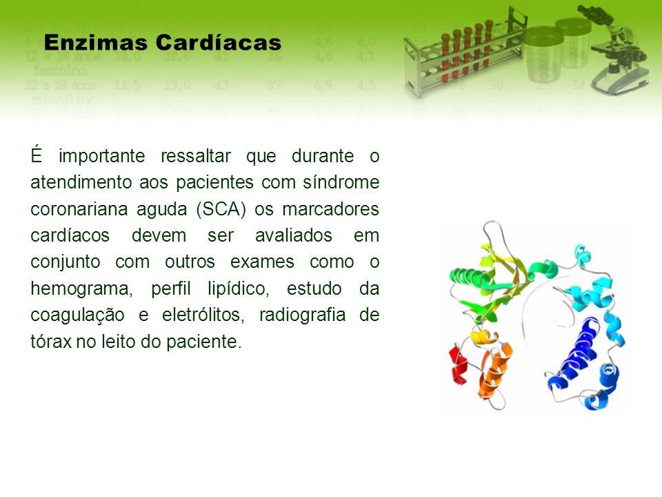 Enzimas Cardíacas É importante ressaltar que durante o atendimento aos pacientes com síndrome coronariana aguda (SCA) os marcadores cardíacos devem se
