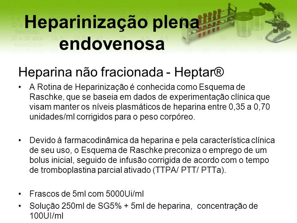 Heparinização plena endovenosa Heparina não fracionada - Heptar® A Rotina de Heparinização é conhecida como Esquema de Raschke, que se baseia em dados