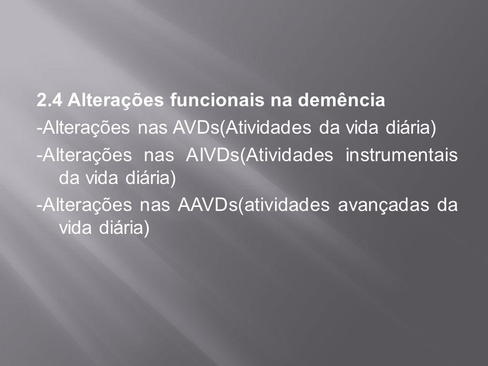 2.4 Alterações funcionais na demência -Alterações nas AVDs(Atividades da vida diária) -Alterações nas AIVDs(Atividades instrumentais da vida diária) -