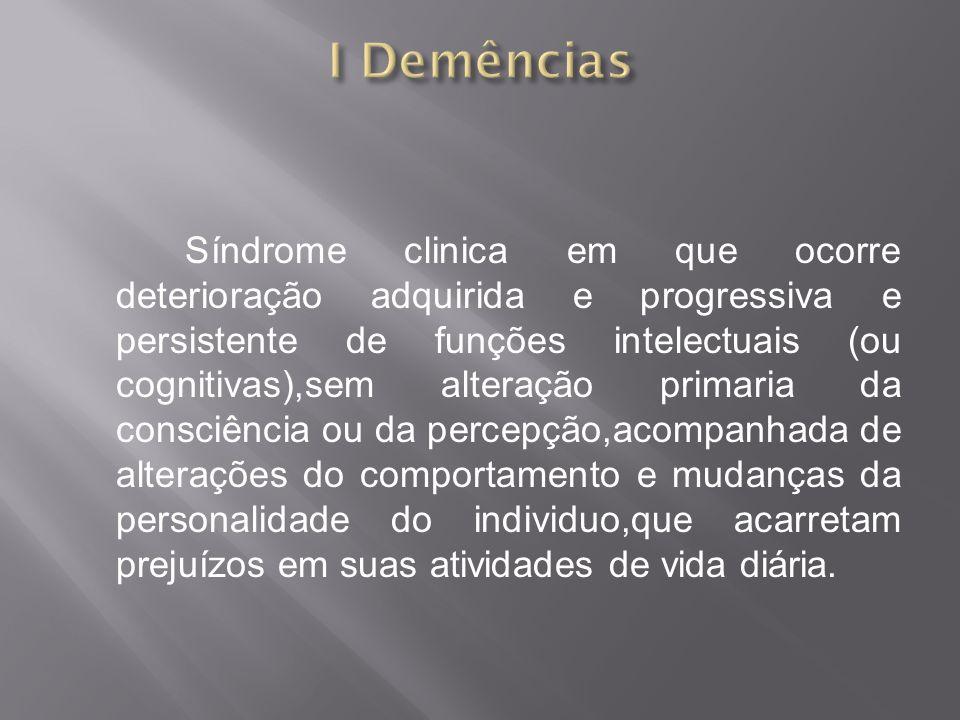 Síndrome clinica em que ocorre deterioração adquirida e progressiva e persistente de funções intelectuais (ou cognitivas),sem alteração primaria da co