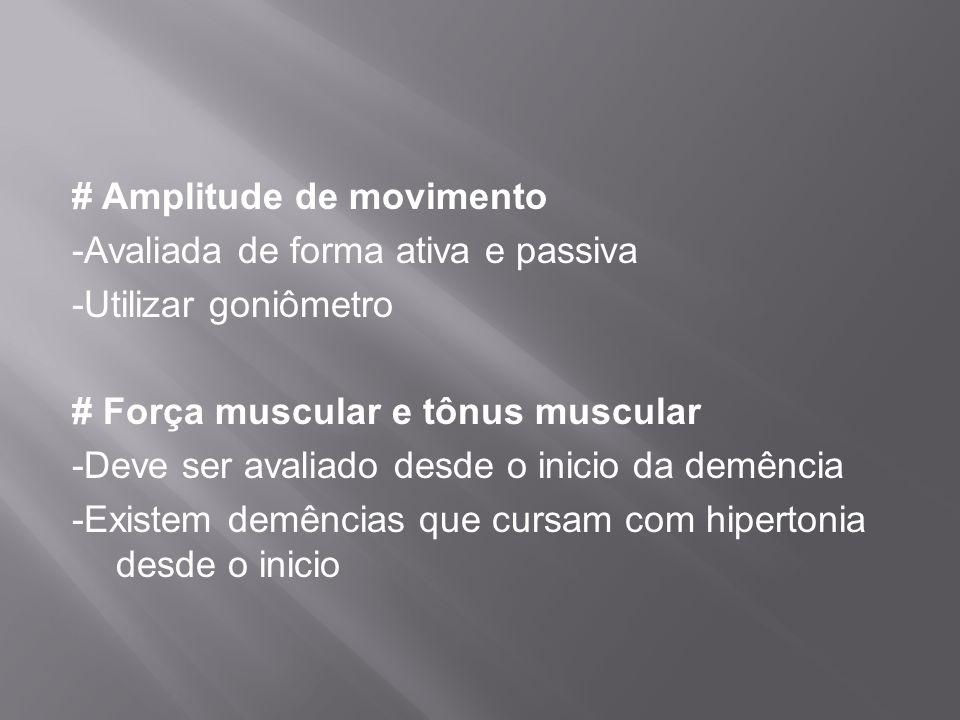 # Amplitude de movimento -Avaliada de forma ativa e passiva -Utilizar goniômetro # Força muscular e tônus muscular -Deve ser avaliado desde o inicio d