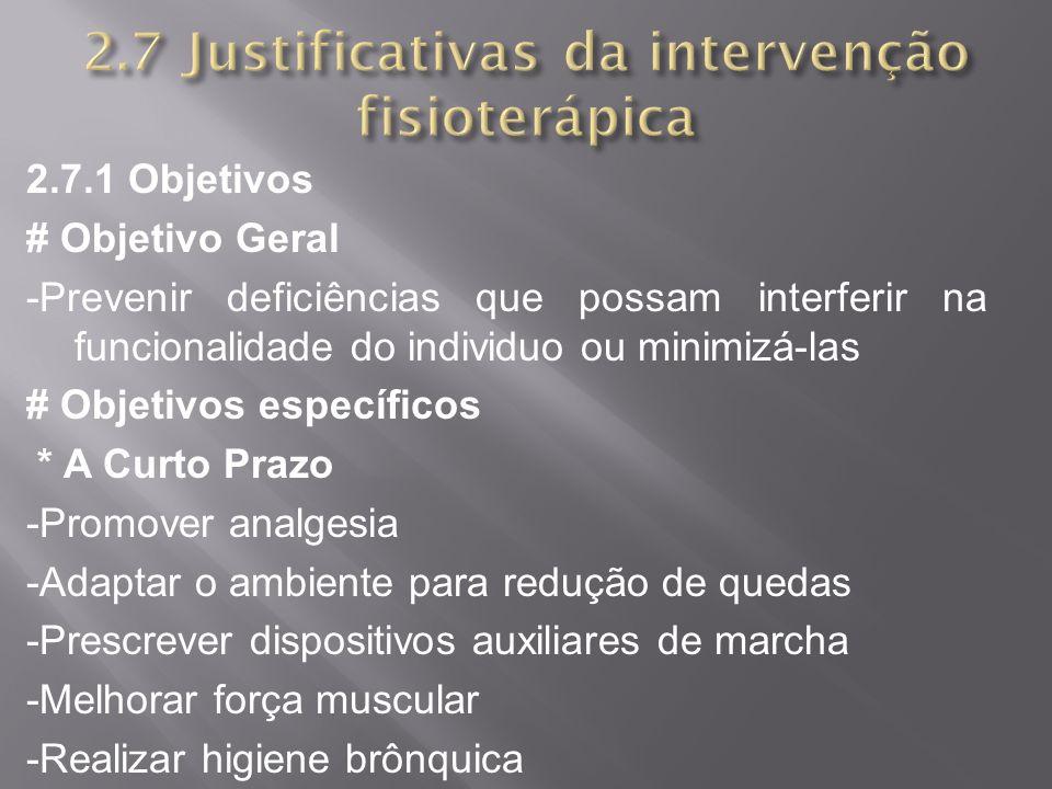 2.7.1 Objetivos # Objetivo Geral -Prevenir deficiências que possam interferir na funcionalidade do individuo ou minimizá-las # Objetivos específicos *