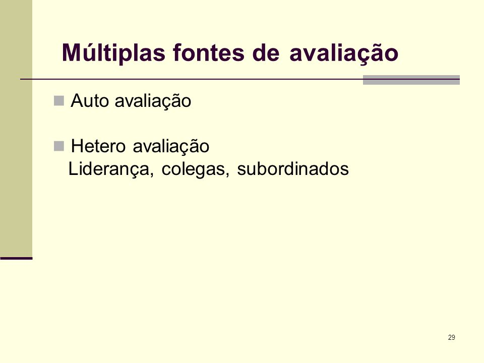 29 Múltiplas fontes de avaliação Auto avaliação Hetero avaliação Liderança, colegas, subordinados