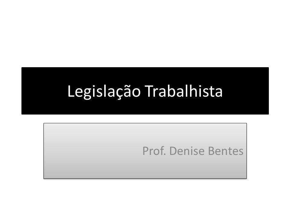 Legislação Trabalhista Prof. Denise Bentes