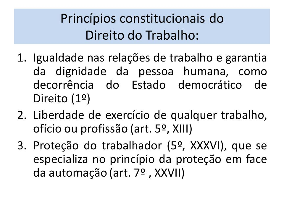 Princípios constitucionais do Direito do Trabalho: 1.Igualdade nas relações de trabalho e garantia da dignidade da pessoa humana, como decorrência do