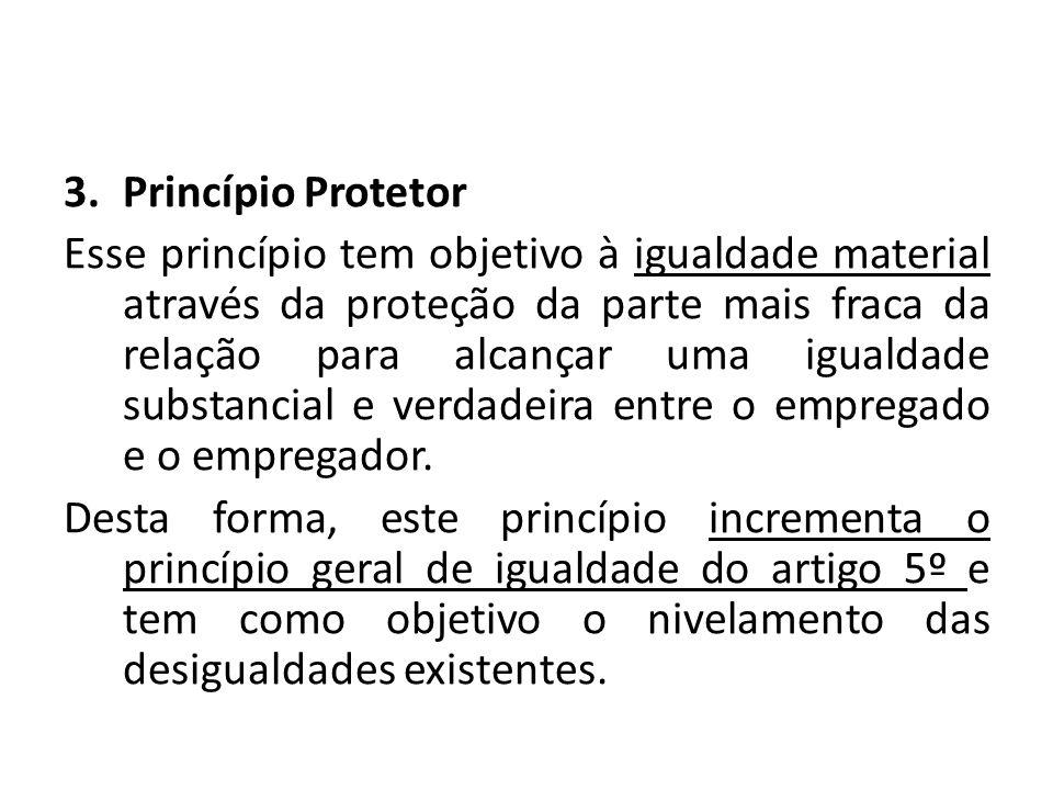 3.Princípio Protetor Esse princípio tem objetivo à igualdade material através da proteção da parte mais fraca da relação para alcançar uma igualdade s