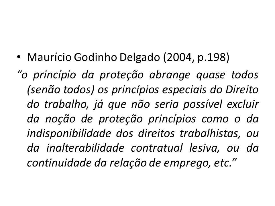 Maurício Godinho Delgado (2004, p.198) o princípio da proteção abrange quase todos (senão todos) os princípios especiais do Direito do trabalho, já qu