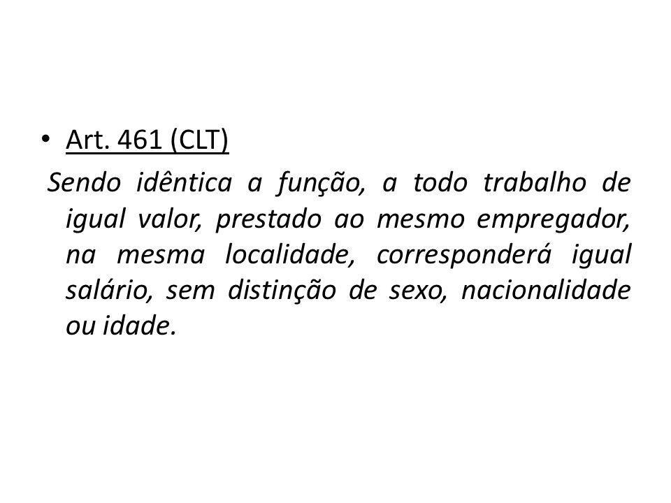 Art. 461 (CLT) Sendo idêntica a função, a todo trabalho de igual valor, prestado ao mesmo empregador, na mesma localidade, corresponderá igual salário