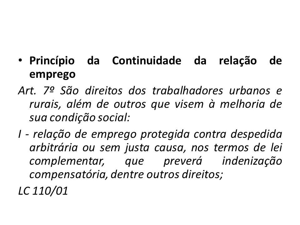 Princípio da Continuidade da relação de emprego Art. 7º São direitos dos trabalhadores urbanos e rurais, além de outros que visem à melhoria de sua co