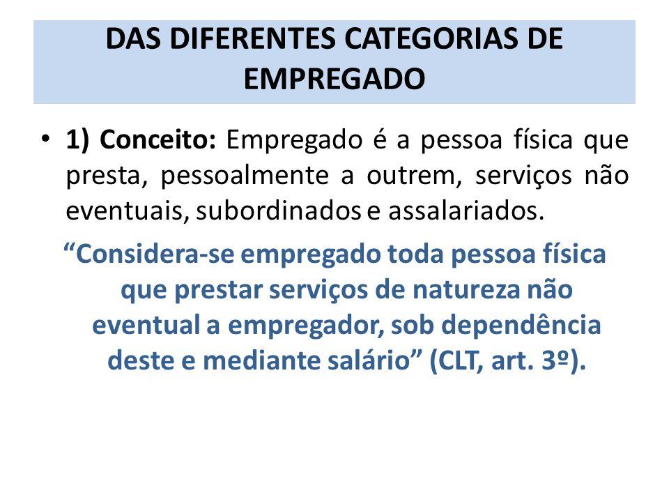 DAS DIFERENTES CATEGORIAS DE EMPREGADO 1) Conceito: Empregado é a pessoa física que presta, pessoalmente a outrem, serviços não eventuais, subordinado