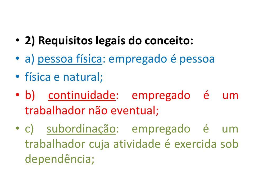 2) Requisitos legais do conceito: a) pessoa física: empregado é pessoa física e natural; b) continuidade: empregado é um trabalhador não eventual; c)