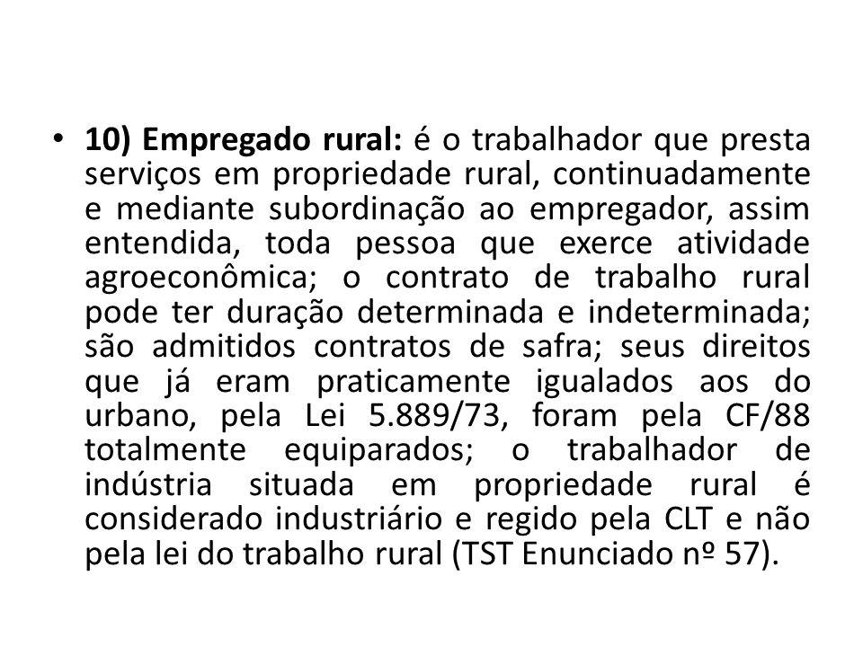10) Empregado rural: é o trabalhador que presta serviços em propriedade rural, continuadamente e mediante subordinação ao empregador, assim entendida,