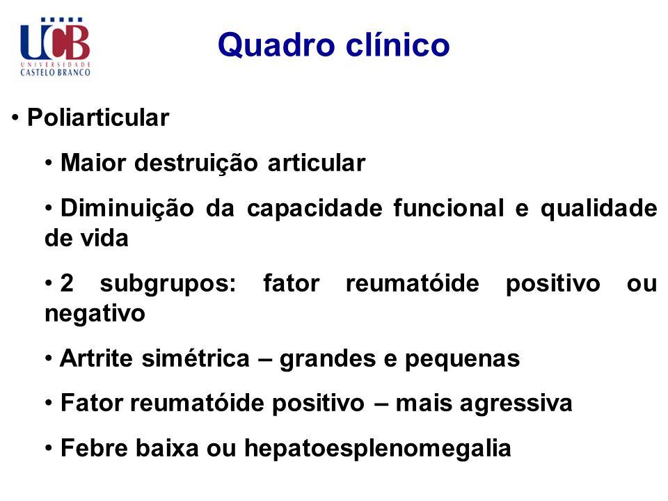 Quadro clínico Poliarticular Maior destruição articular Diminuição da capacidade funcional e qualidade de vida 2 subgrupos: fator reumatóide positivo