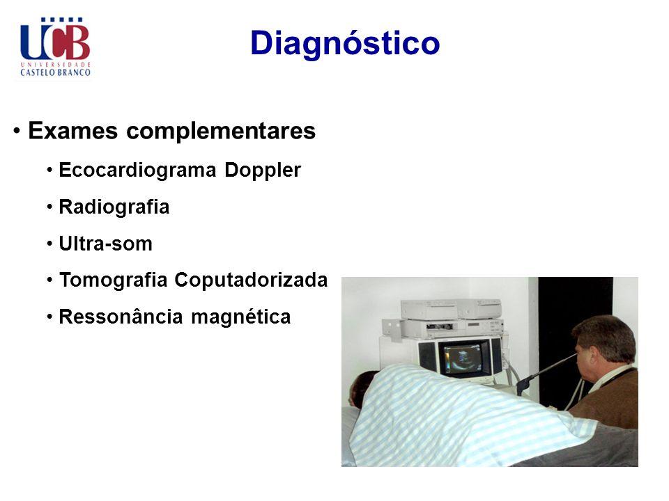 Diagnóstico Exames complementares Ecocardiograma Doppler Radiografia Ultra-som Tomografia Coputadorizada Ressonância magnética