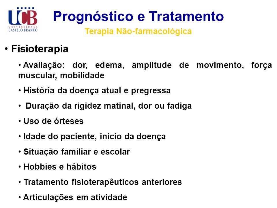Prognóstico e Tratamento Terapia Não-farmacológica Fisioterapia Avaliação: dor, edema, amplitude de movimento, força muscular, mobilidade História da