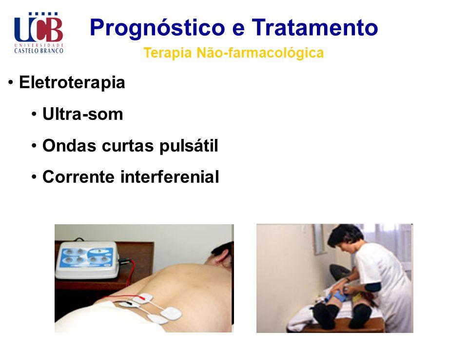 Prognóstico e Tratamento Terapia Não-farmacológica Eletroterapia Ultra-som Ondas curtas pulsátil Corrente interferenial