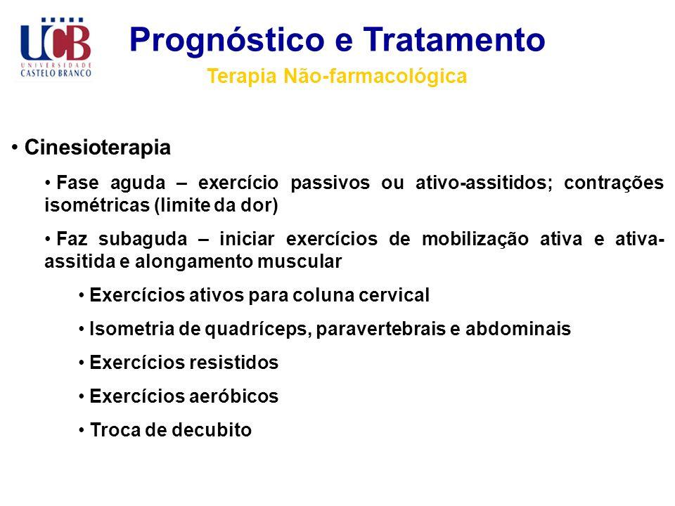 Prognóstico e Tratamento Terapia Não-farmacológica Cinesioterapia Fase aguda – exercício passivos ou ativo-assitidos; contrações isométricas (limite d