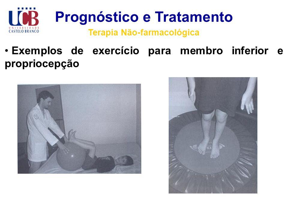 Prognóstico e Tratamento Terapia Não-farmacológica Exemplos de exercício para membro inferior e propriocepção