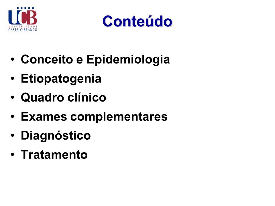 Conteúdo Conceito e Epidemiologia Etiopatogenia Quadro clínico Exames complementares Diagnóstico Tratamento
