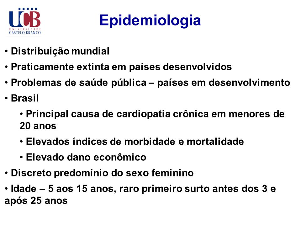 Epidemiologia Distribuição mundial Praticamente extinta em países desenvolvidos Problemas de saúde pública – países em desenvolvimento Brasil Principa