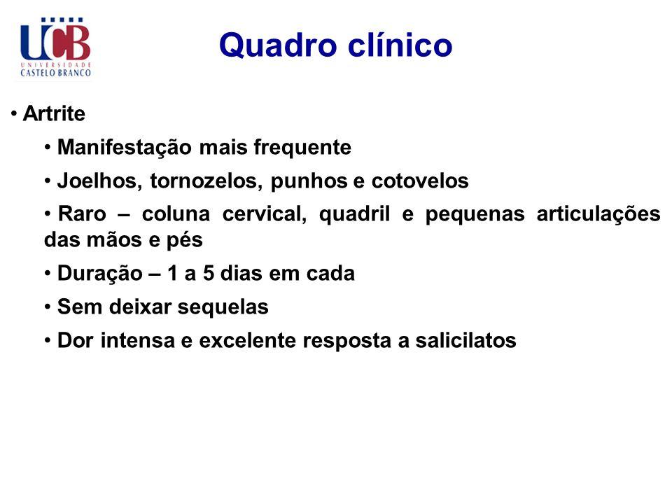 Quadro clínico Artrite Manifestação mais frequente Joelhos, tornozelos, punhos e cotovelos Raro – coluna cervical, quadril e pequenas articulações das