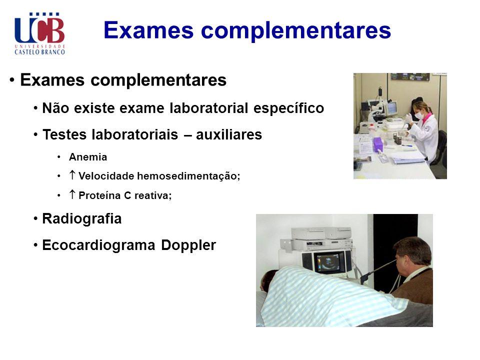 Exames complementares Não existe exame laboratorial específico Testes laboratoriais – auxiliares Anemia Velocidade hemosedimentação; Proteína C reativ