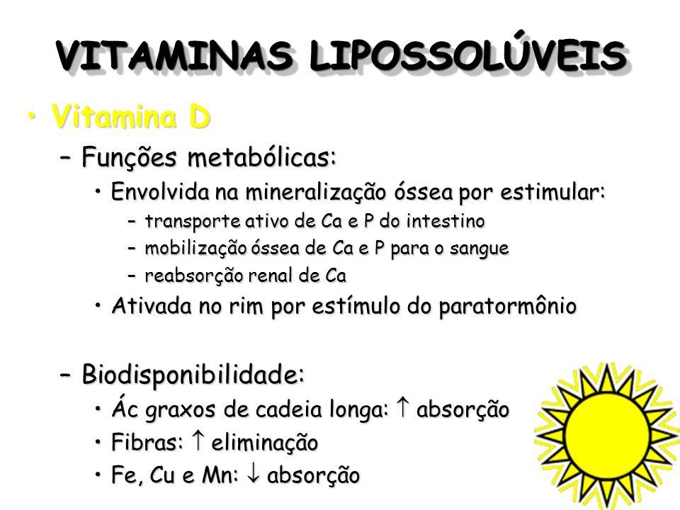 VITAMINAS LIPOSSOLÚVEIS Vitamina DVitamina D –Funções metabólicas: Envolvida na mineralização óssea por estimular:Envolvida na mineralização óssea por