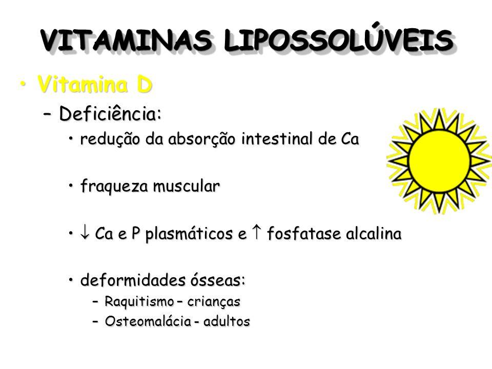 VITAMINAS LIPOSSOLÚVEIS Vitamina DVitamina D –Deficiência: redução da absorção intestinal de Caredução da absorção intestinal de Ca fraqueza muscularf