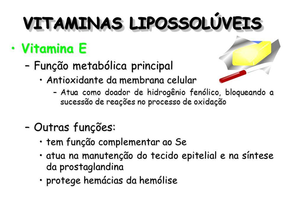 VITAMINAS LIPOSSOLÚVEIS Vitamina EVitamina E –Função metabólica principal Antioxidante da membrana celularAntioxidante da membrana celular –Atua como