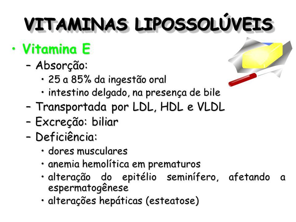 VITAMINAS LIPOSSOLÚVEIS Vitamina EVitamina E –Absorção: 25 a 85% da ingestão oral25 a 85% da ingestão oral intestino delgado, na presença de bileintes