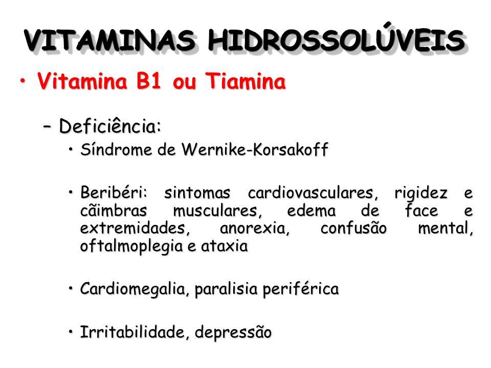 VITAMINAS HIDROSSOLÚVEIS Vitamina B1 ou TiaminaVitamina B1 ou Tiamina –Deficiência: Síndrome de Wernike-KorsakoffSíndrome de Wernike-Korsakoff Beribér