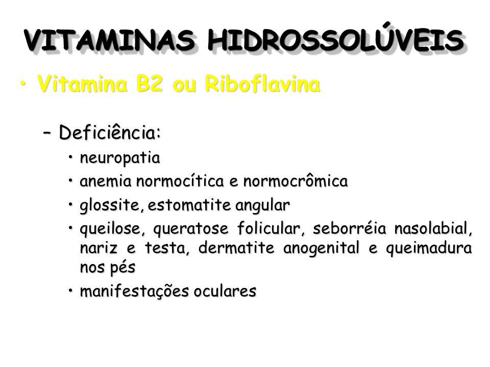 VITAMINAS HIDROSSOLÚVEIS Vitamina B2 ou RiboflavinaVitamina B2 ou Riboflavina –Deficiência: neuropatianeuropatia anemia normocítica e normocrômicaanem