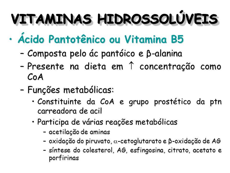 VITAMINAS HIDROSSOLÚVEIS Ácido Pantotênico ou Vitamina B5Ácido Pantotênico ou Vitamina B5 –Composta pelo ác pantóico e β-alanina –Presente na dieta em