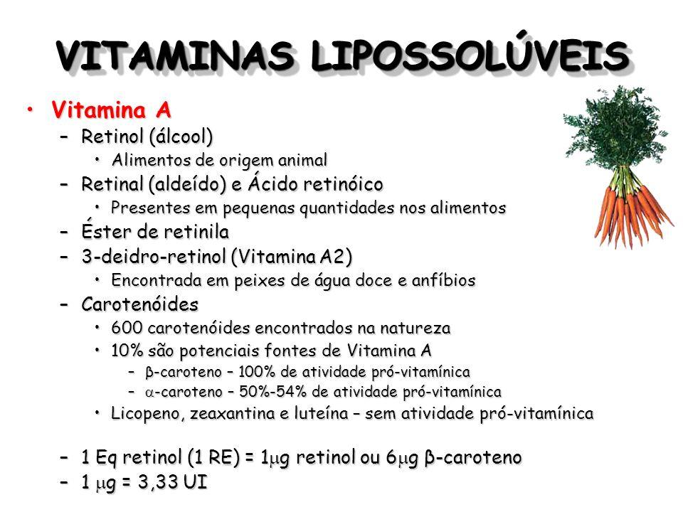 VITAMINAS LIPOSSOLÚVEIS Vitamina AVitamina A –Retinol (álcool) Alimentos de origem animalAlimentos de origem animal –Retinal (aldeído) e Ácido retinói