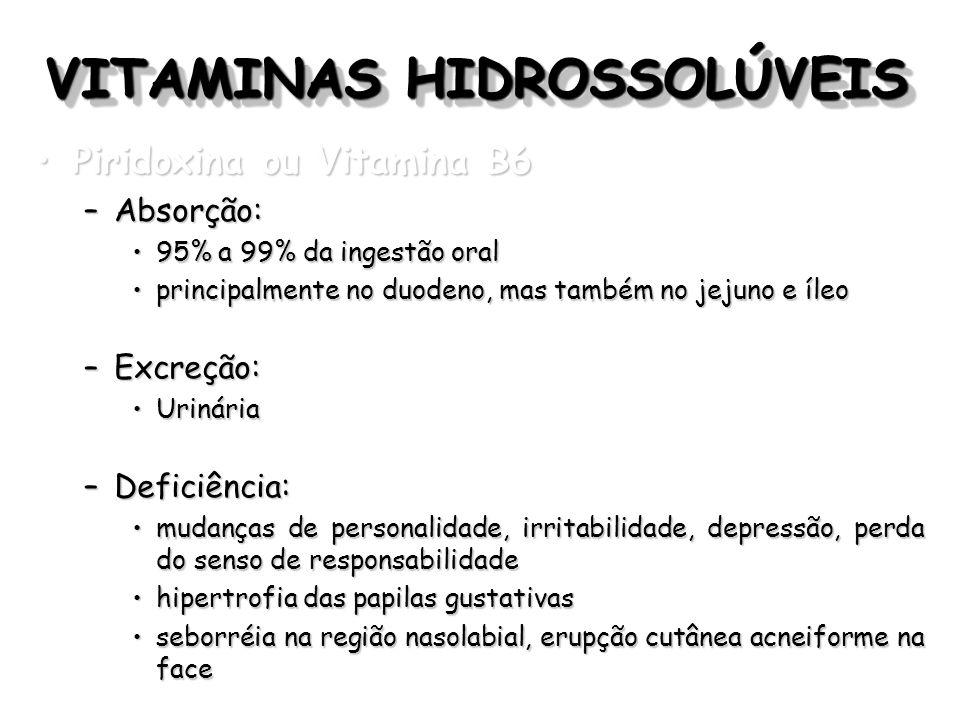 VITAMINAS HIDROSSOLÚVEIS Piridoxina ou Vitamina B6Piridoxina ou Vitamina B6 –Absorção: 95% a 99% da ingestão oral95% a 99% da ingestão oral principalm