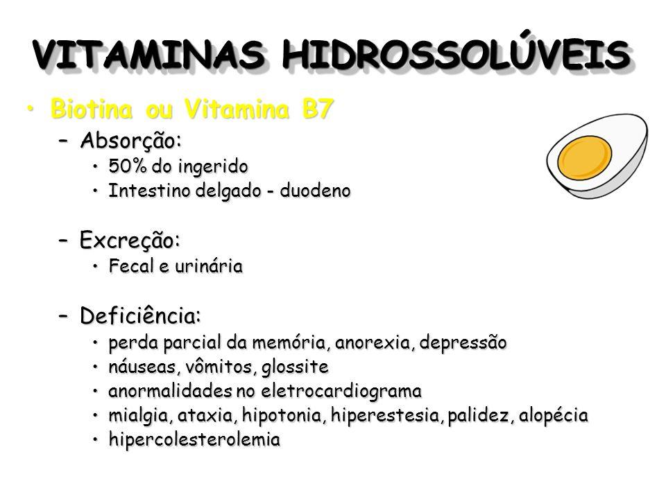 VITAMINAS HIDROSSOLÚVEIS Biotina ou Vitamina B7Biotina ou Vitamina B7 –Absorção: 50% do ingerido50% do ingerido Intestino delgado - duodenoIntestino d