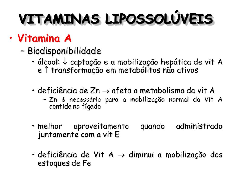 VITAMINAS LIPOSSOLÚVEIS Vitamina AVitamina A –Biodisponibilidade álcool: captação e a mobilização hepática de vit A e transformação em metabólitos não