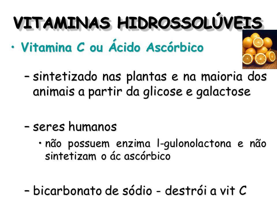 VITAMINAS HIDROSSOLÚVEIS Vitamina C ou Ácido AscórbicoVitamina C ou Ácido Ascórbico –sintetizado nas plantas e na maioria dos animais a partir da glic