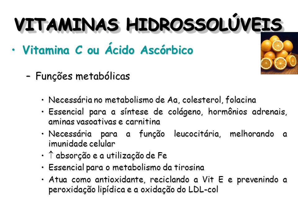 VITAMINAS HIDROSSOLÚVEIS Vitamina C ou Ácido AscórbicoVitamina C ou Ácido Ascórbico –Funções metabólicas Necessária no metabolismo de Aa, colesterol,