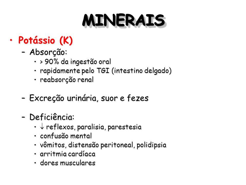 MINERAISMINERAIS Potássio (K)Potássio (K) –Absorção: > 90% da ingestão oral> 90% da ingestão oral rapidamente pelo TGI (intestino delgado)rapidamente