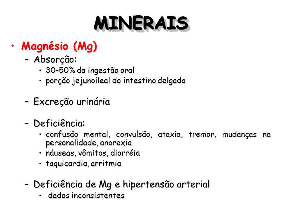 MINERAISMINERAIS Magnésio (Mg)Magnésio (Mg) –Absorção: 30-50% da ingestão oral30-50% da ingestão oral porção jejunoileal do intestino delgadoporção je
