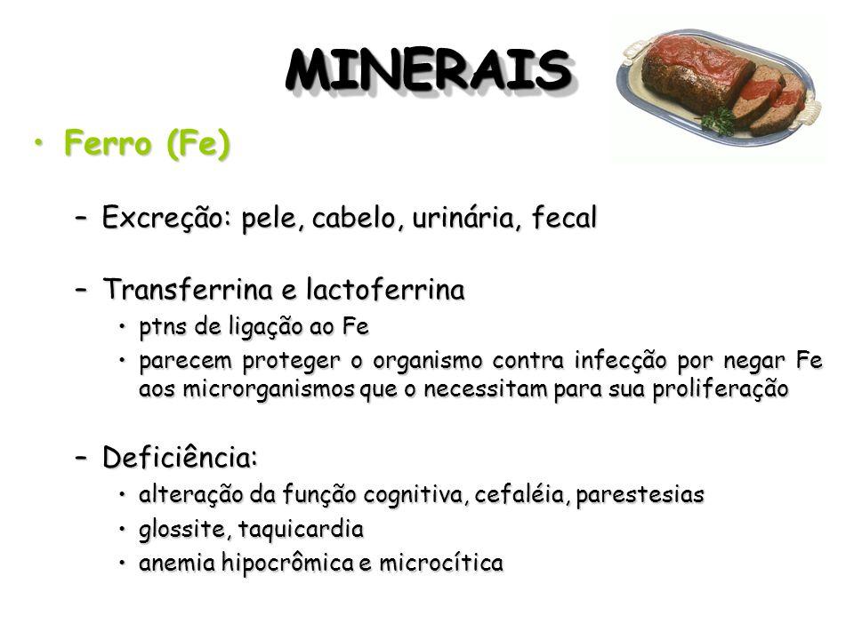 MINERAISMINERAIS Ferro (Fe)Ferro (Fe) –Excreção: pele, cabelo, urinária, fecal –Transferrina e lactoferrina ptns de ligação ao Feptns de ligação ao Fe
