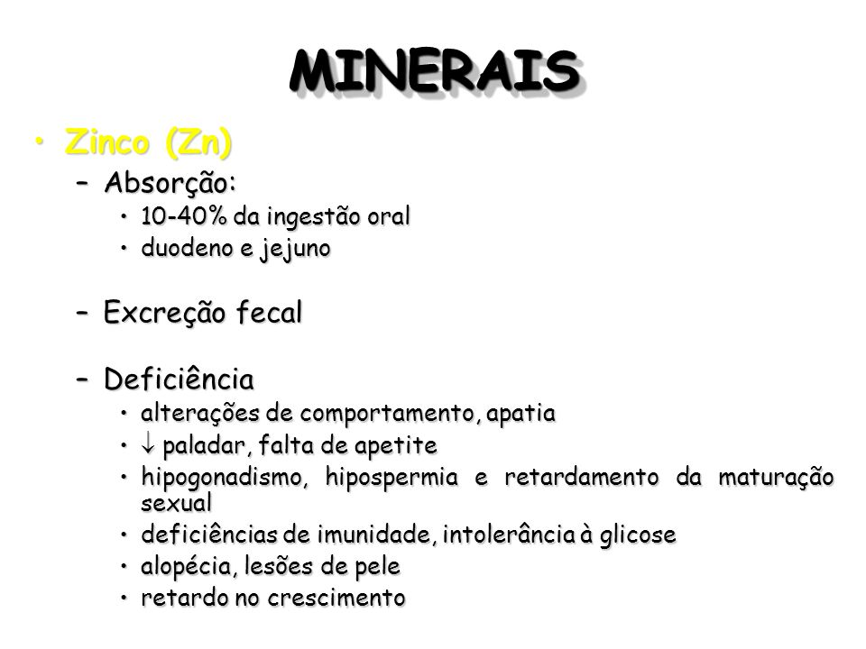MINERAISMINERAIS Zinco (Zn)Zinco (Zn) –Absorção: 10-40% da ingestão oral10-40% da ingestão oral duodeno e jejunoduodeno e jejuno –Excreção fecal –Defi