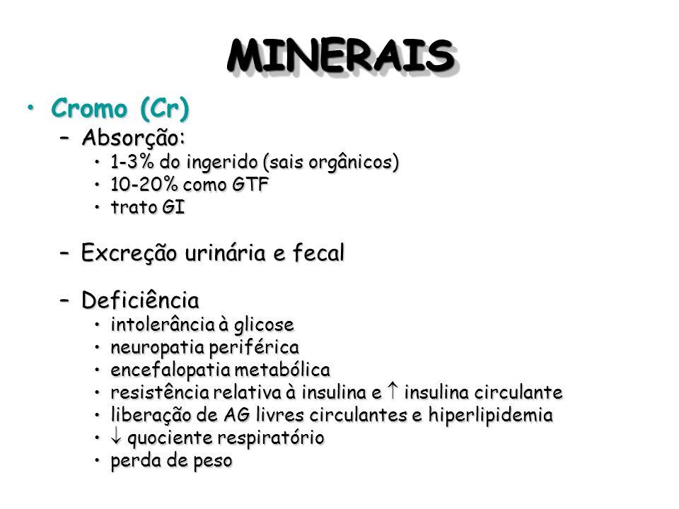 MINERAISMINERAIS Cromo (Cr)Cromo (Cr) –Absorção: 1-3% do ingerido (sais orgânicos)1-3% do ingerido (sais orgânicos) 10-20% como GTF10-20% como GTF tra