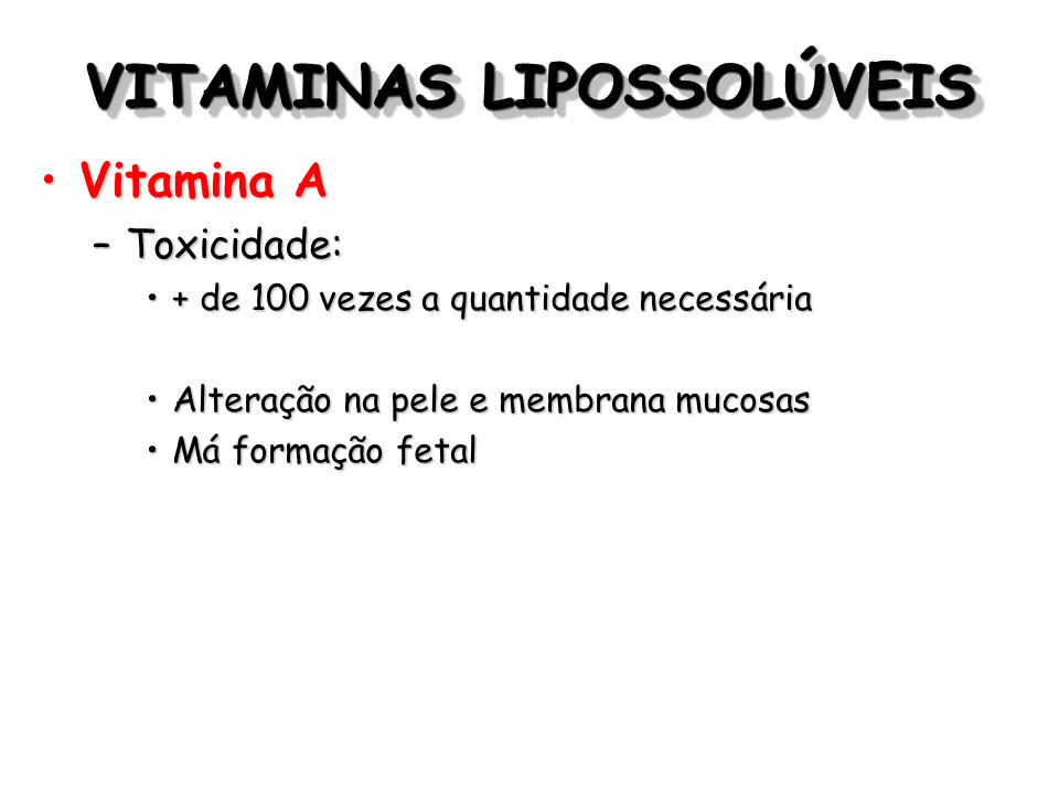 VITAMINAS LIPOSSOLÚVEIS Vitamina AVitamina A –Toxicidade: + de 100 vezes a quantidade necessária+ de 100 vezes a quantidade necessária Alteração na pe