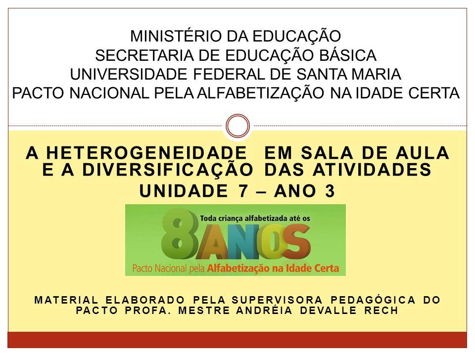 MINISTÉRIO DA EDUCAÇÃO SECRETARIA DE EDUCAÇÃO BÁSICA UNIVERSIDADE FEDERAL DE SANTA MARIA PACTO NACIONAL PELA ALFABETIZAÇÃO NA IDADE CERTA A HETEROGENE