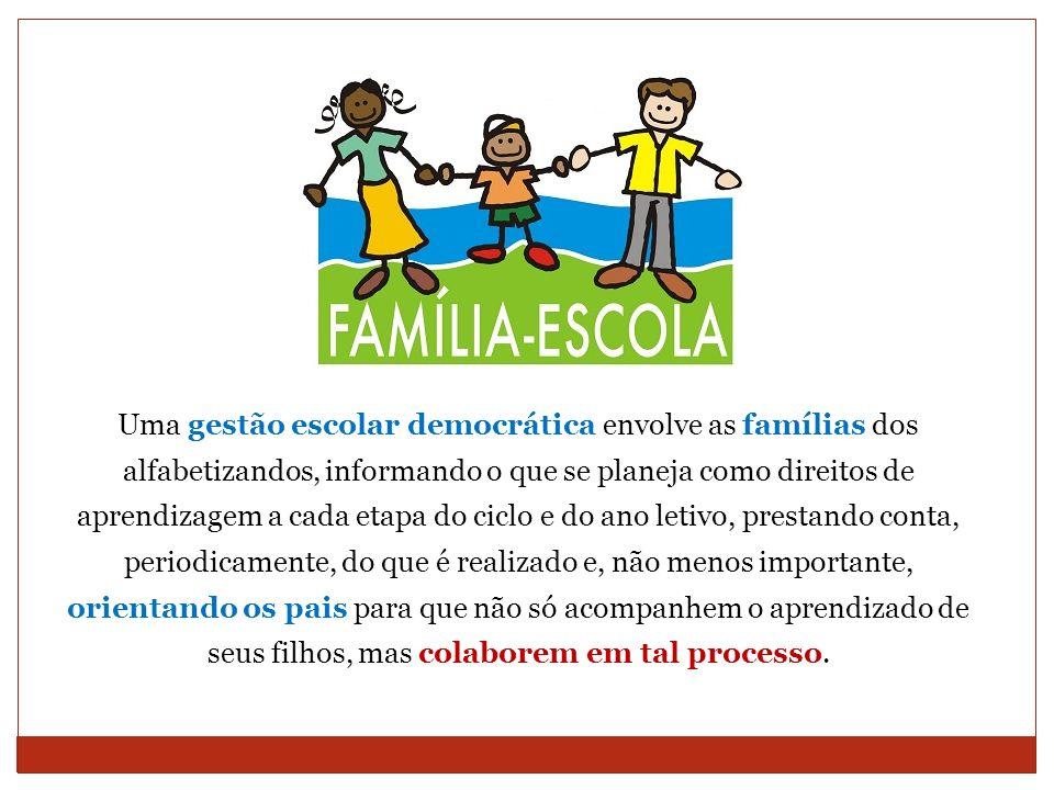 Uma gestão escolar democrática envolve as famílias dos alfabetizandos, informando o que se planeja como direitos de aprendizagem a cada etapa do ciclo