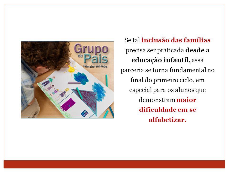Se tal inclusão das famílias precisa ser praticada desde a educação infantil, essa parceria se torna fundamental no final do primeiro ciclo, em especi
