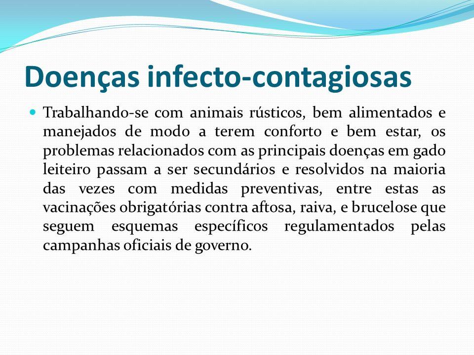 Doenças infecto-contagiosas Trabalhando-se com animais rústicos, bem alimentados e manejados de modo a terem conforto e bem estar, os problemas relaci